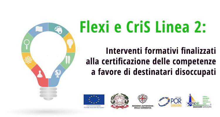 Flexi e CriS  Linea 2: Interventi formativi finalizzati alla certificazione delle competenze a favore di destinatari disoccupati